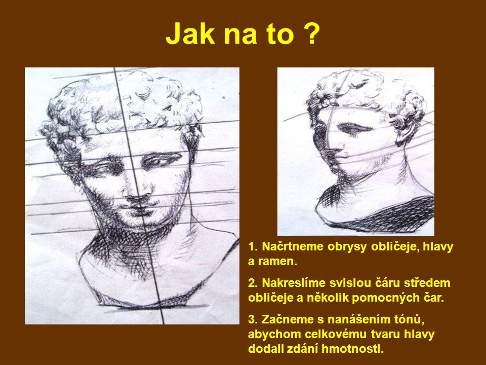 Jak na to 1. Načrtneme obrysy obličeje, hlavy a ramen.