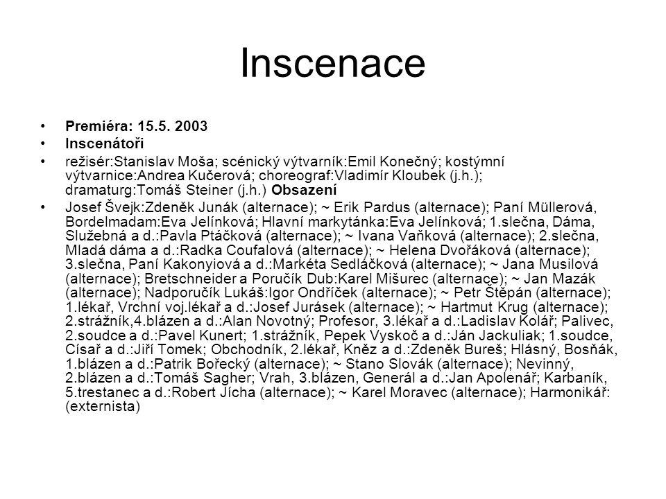 Inscenace Premiéra: 15.5. 2003 Inscenátoři