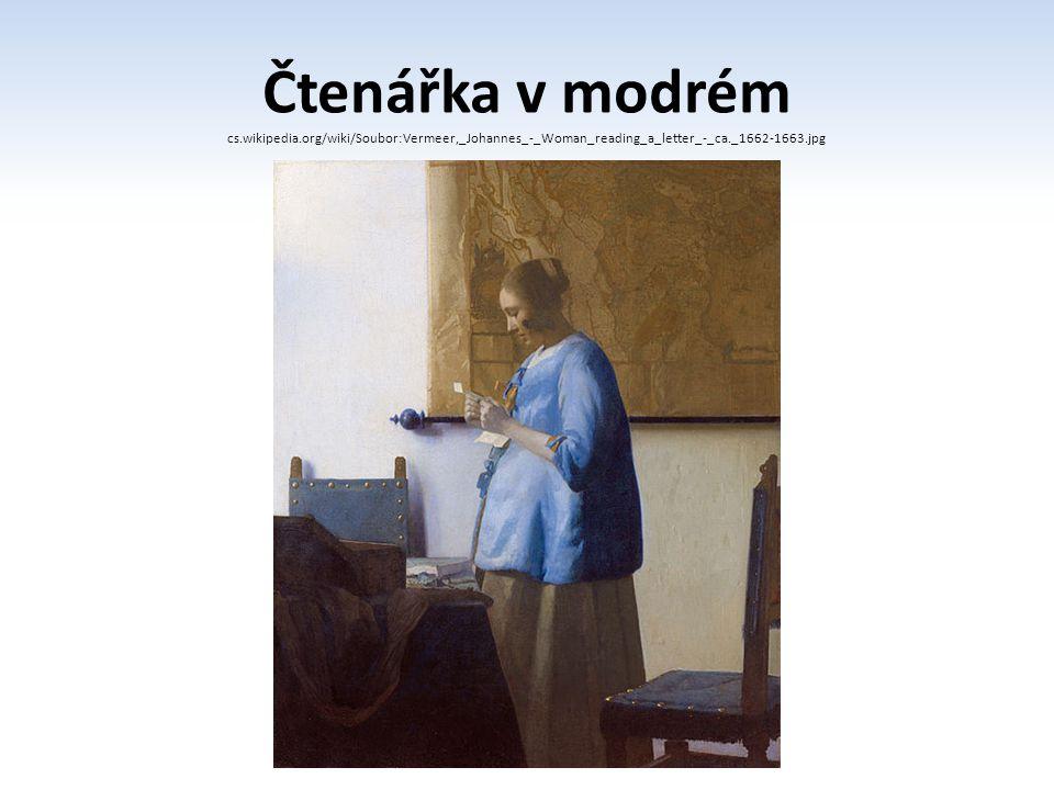 Čtenářka v modrém cs.wikipedia.org/wiki/Soubor:Vermeer,_Johannes_-_Woman_reading_a_letter_-_ca._1662-1663.jpg.