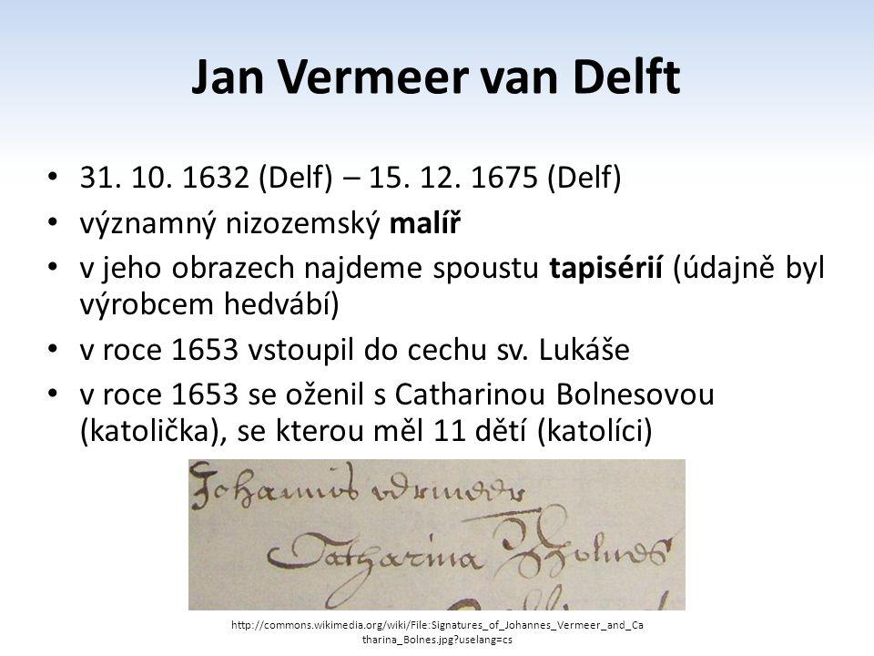 Jan Vermeer van Delft 31. 10. 1632 (Delf) – 15. 12. 1675 (Delf)