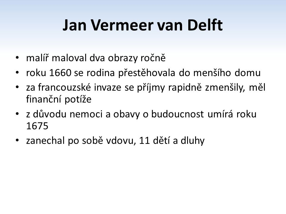 Jan Vermeer van Delft malíř maloval dva obrazy ročně