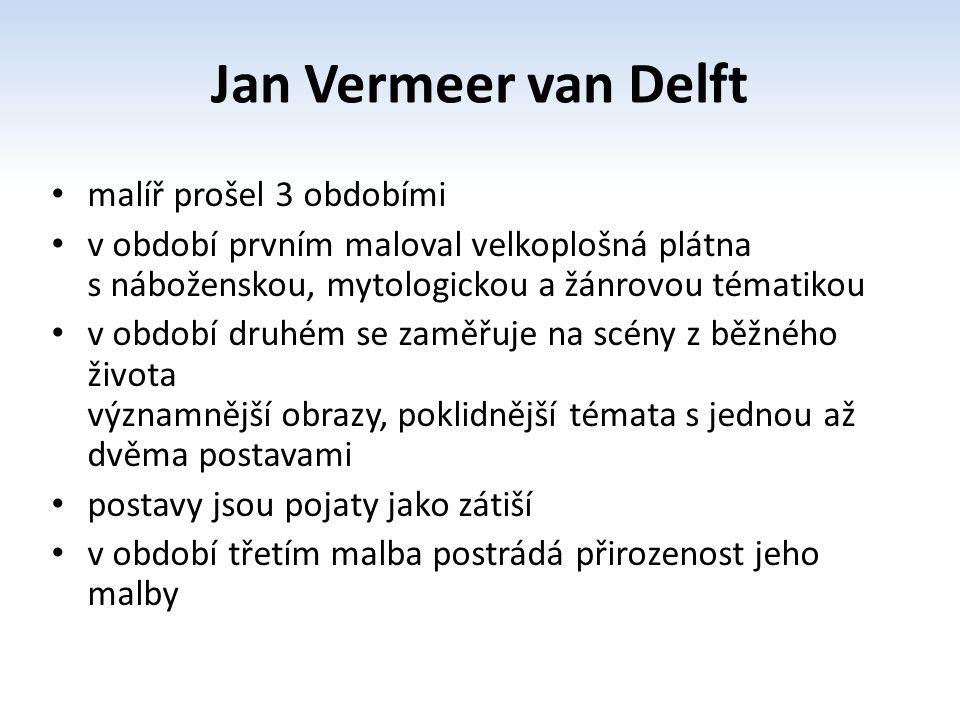 Jan Vermeer van Delft malíř prošel 3 obdobími