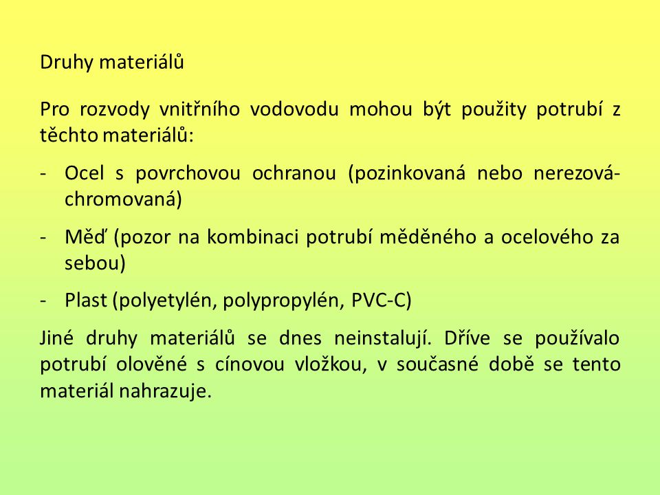 Druhy materiálů Pro rozvody vnitřního vodovodu mohou být použity potrubí z těchto materiálů: