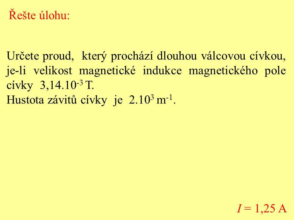 Řešte úlohu: Určete proud, který prochází dlouhou válcovou cívkou, je-li velikost magnetické indukce magnetického pole cívky 3,14.10-3 T.