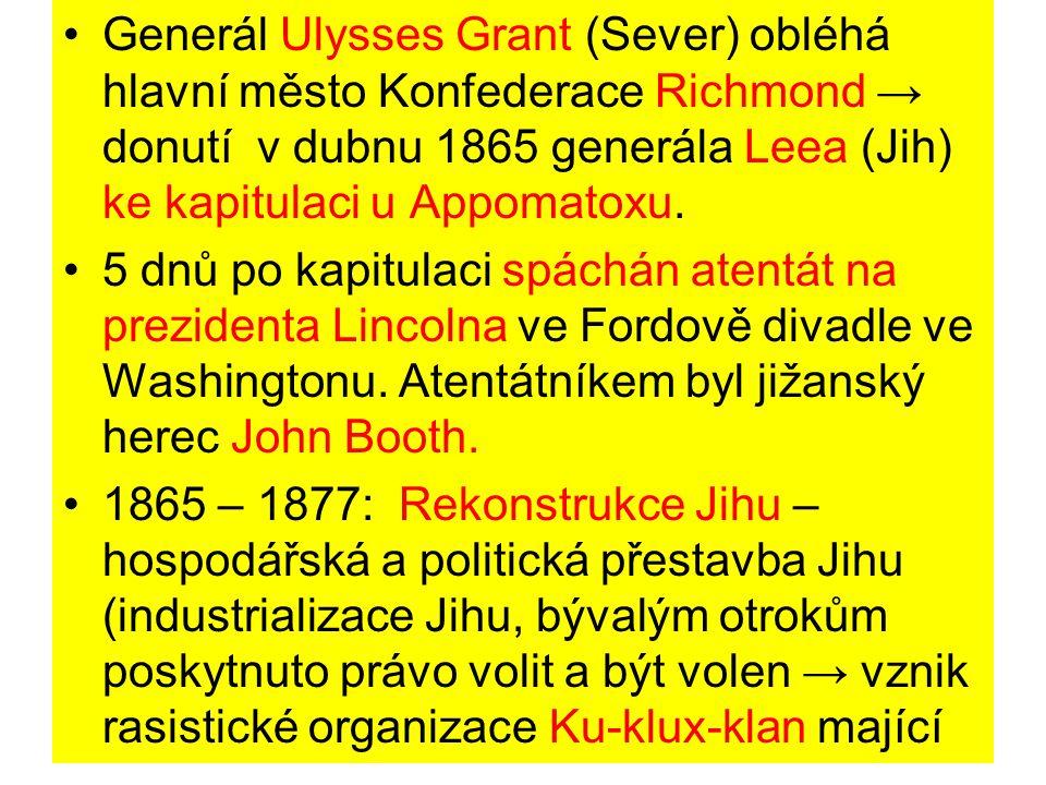 Generál Ulysses Grant (Sever) obléhá hlavní město Konfederace Richmond → donutí v dubnu 1865 generála Leea (Jih) ke kapitulaci u Appomatoxu.