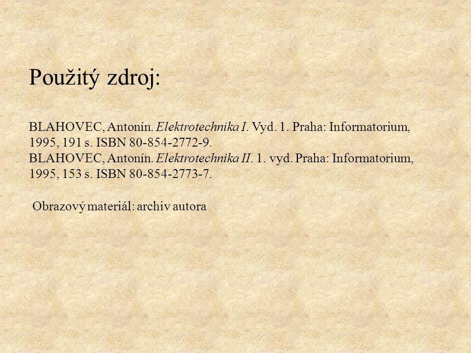 Použitý zdroj: BLAHOVEC, Antonín. Elektrotechnika I. Vyd. 1. Praha: Informatorium, 1995, 191 s. ISBN 80-854-2772-9.