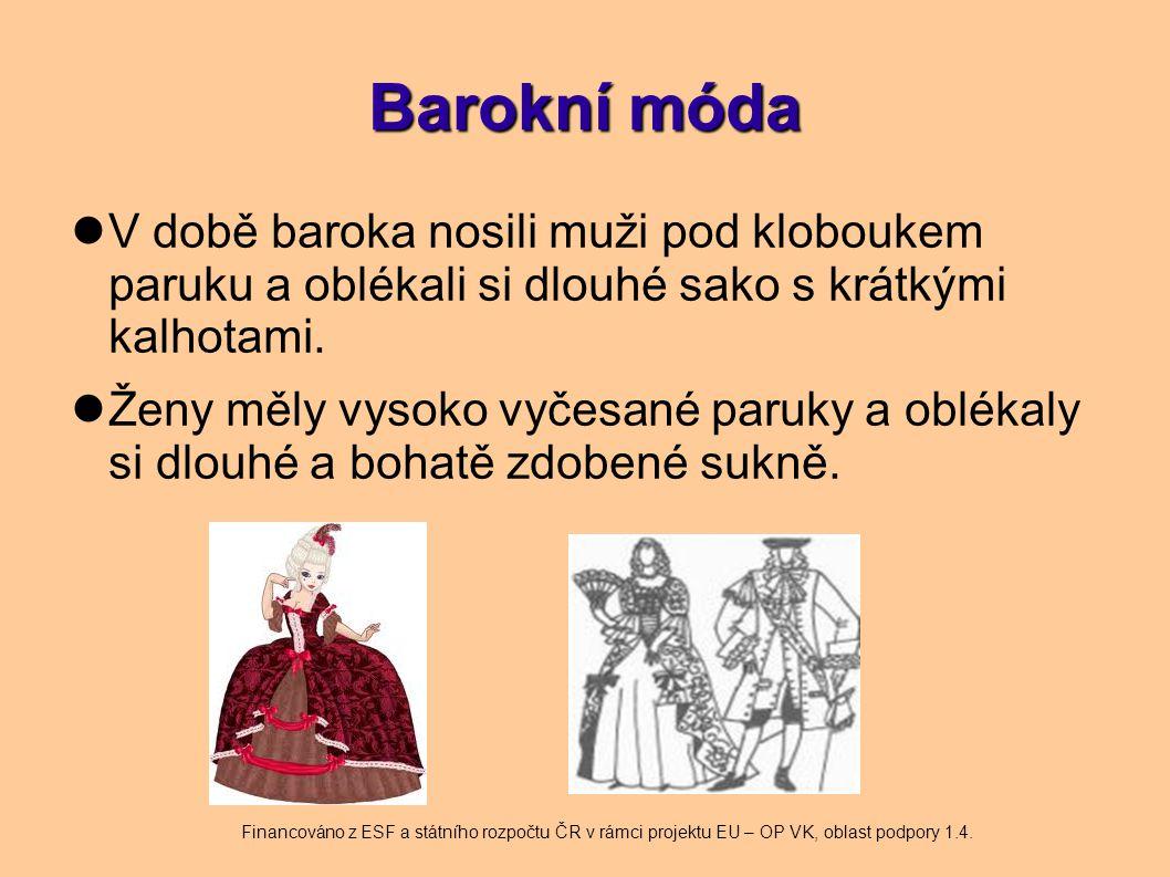 Barokní móda V době baroka nosili muži pod kloboukem paruku a oblékali si dlouhé sako s krátkými kalhotami.