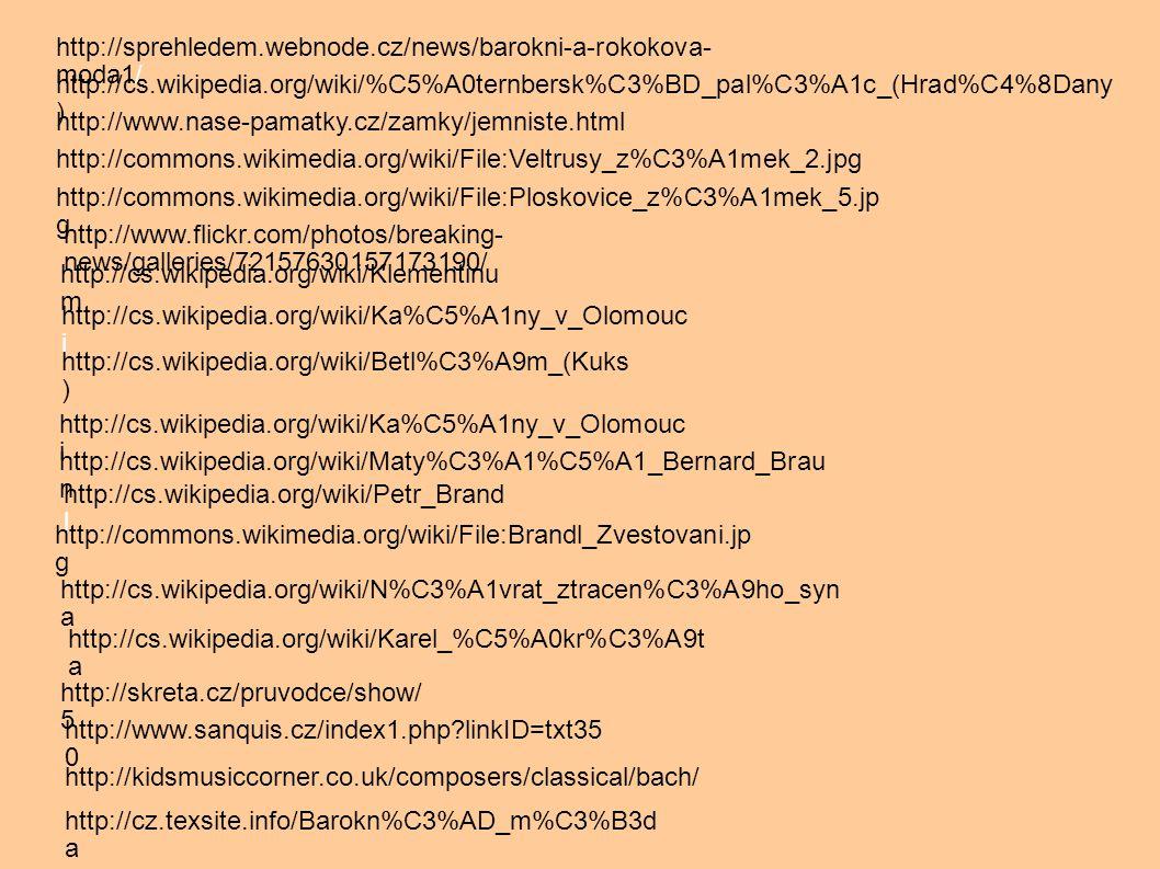 http://sprehledem.webnode.cz/news/barokni-a-rokokova-moda1/ http://cs.wikipedia.org/wiki/%C5%A0ternbersk%C3%BD_pal%C3%A1c_(Hrad%C4%8Dany)