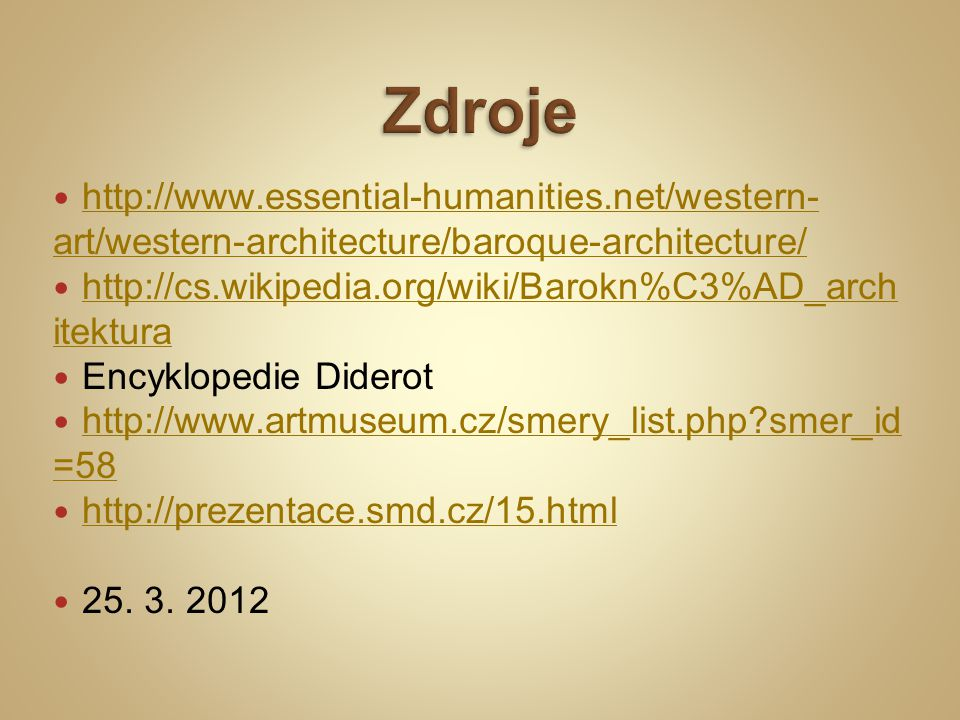 Zdroje http://www.essential-humanities.net/western-art/western-architecture/baroque-architecture/