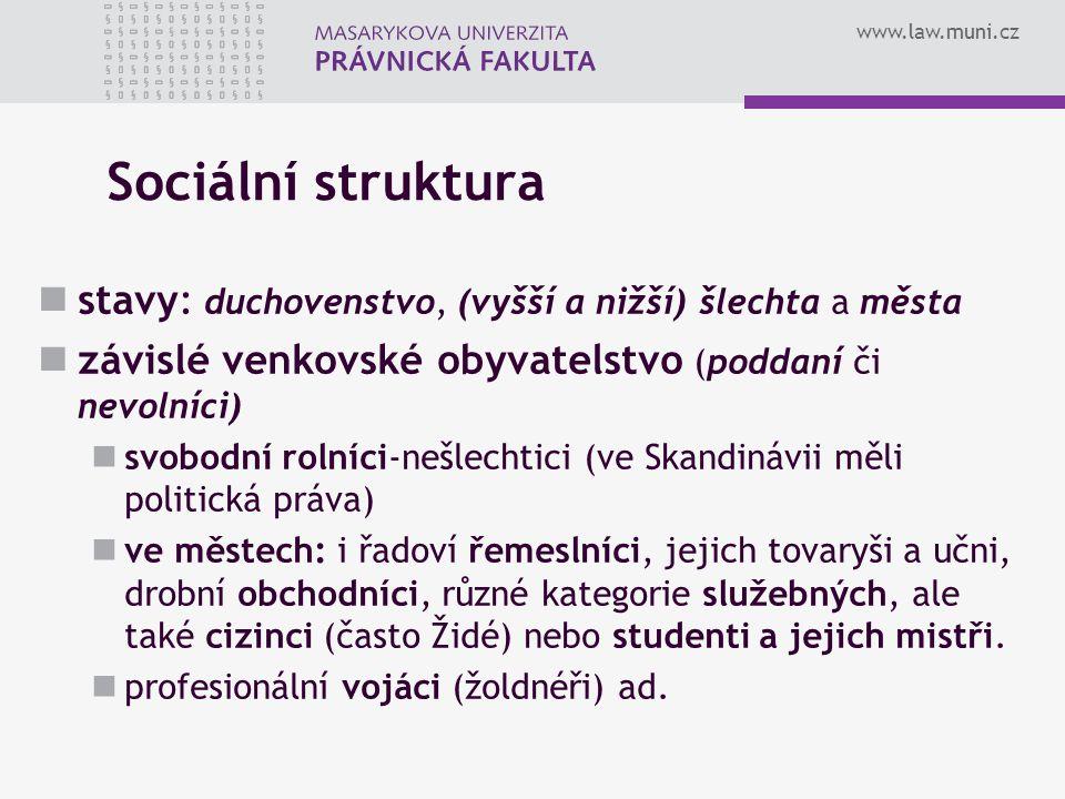 Sociální struktura stavy: duchovenstvo, (vyšší a nižší) šlechta a města. závislé venkovské obyvatelstvo (poddaní či nevolníci)