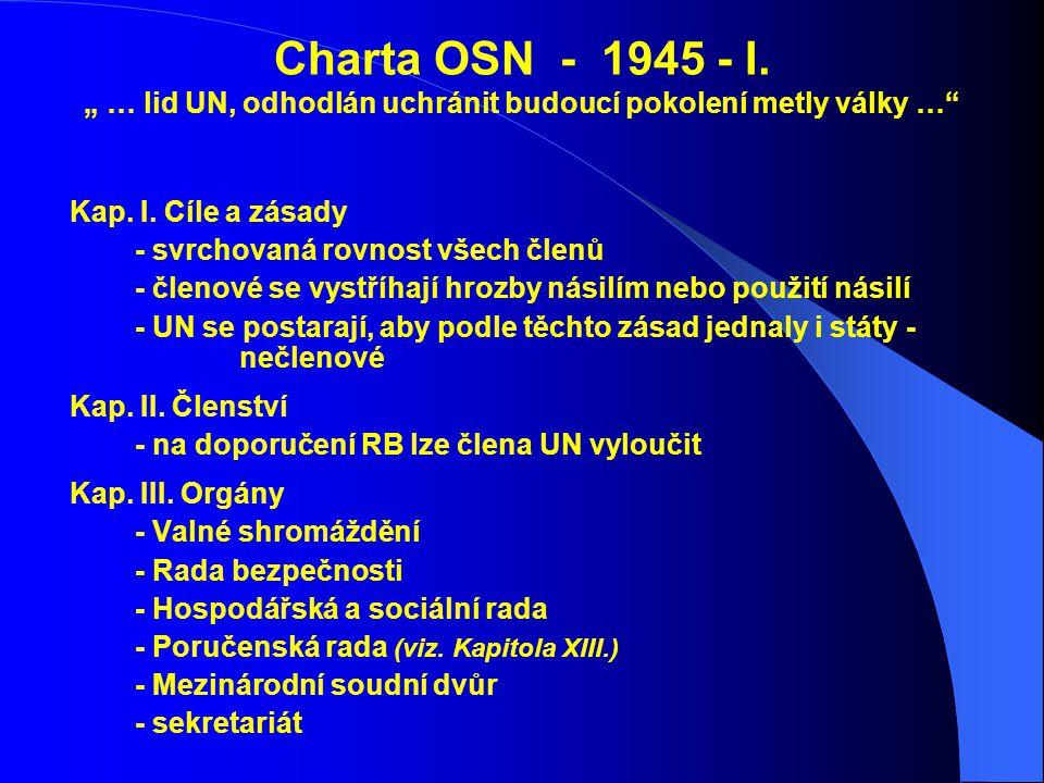 """Charta OSN - 1945 - I. """" … lid UN, odhodlán uchránit budoucí pokolení metly války …"""