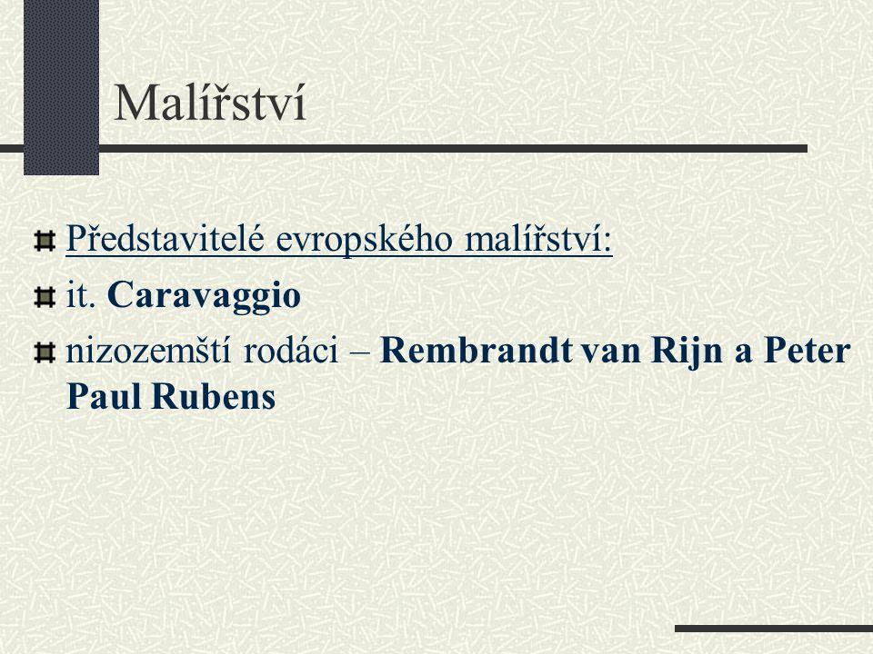 Malířství Představitelé evropského malířství: it. Caravaggio