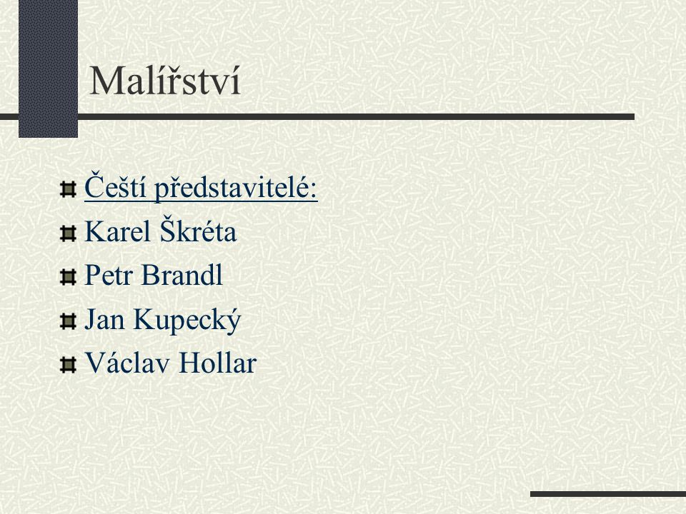Malířství Čeští představitelé: Karel Škréta Petr Brandl Jan Kupecký