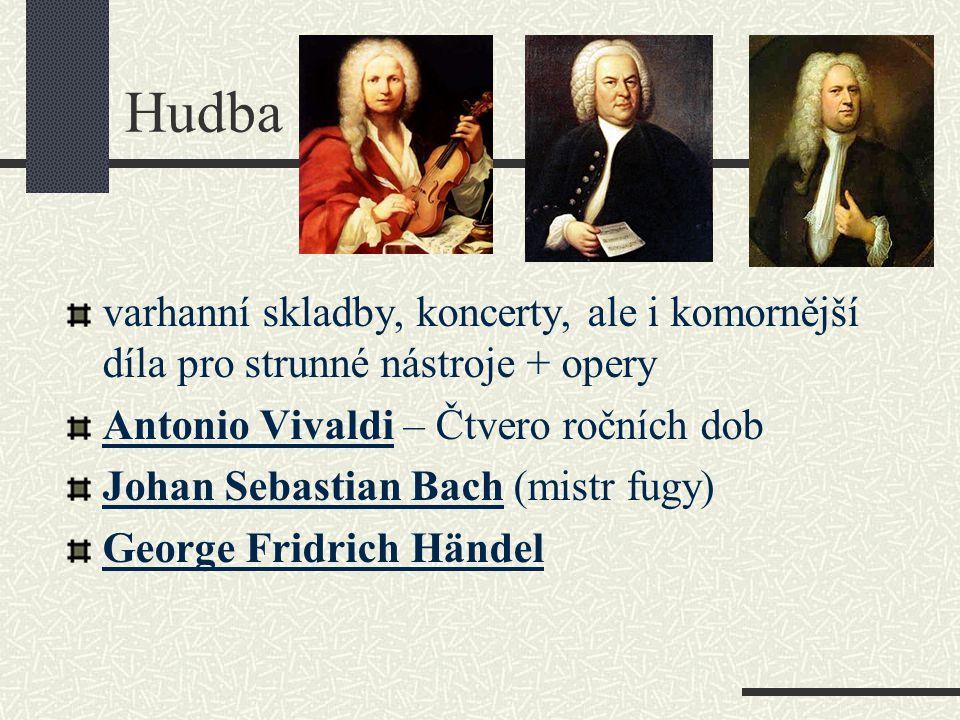 Hudba varhanní skladby, koncerty, ale i komornější díla pro strunné nástroje + opery. Antonio Vivaldi – Čtvero ročních dob.