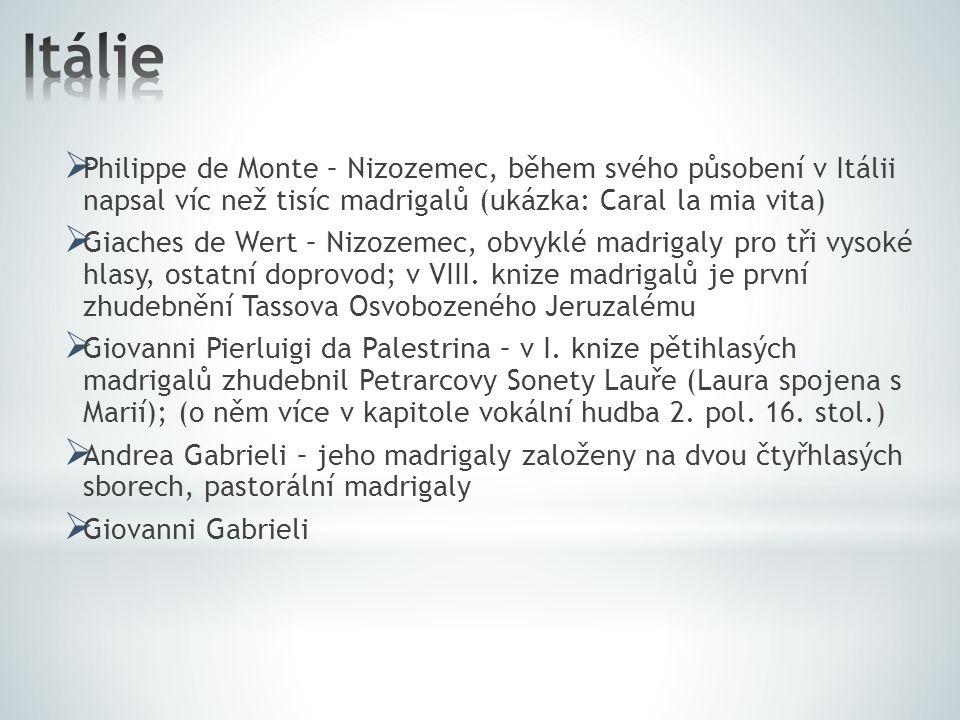 Itálie Philippe de Monte – Nizozemec, během svého působení v Itálii napsal víc než tisíc madrigalů (ukázka: Caral la mia vita)