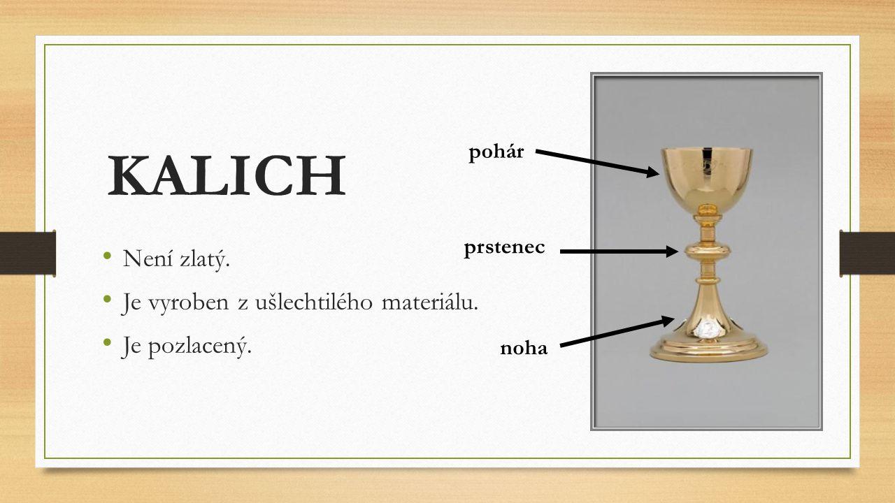 KALICH Není zlatý. Je vyroben z ušlechtilého materiálu. Je pozlacený.