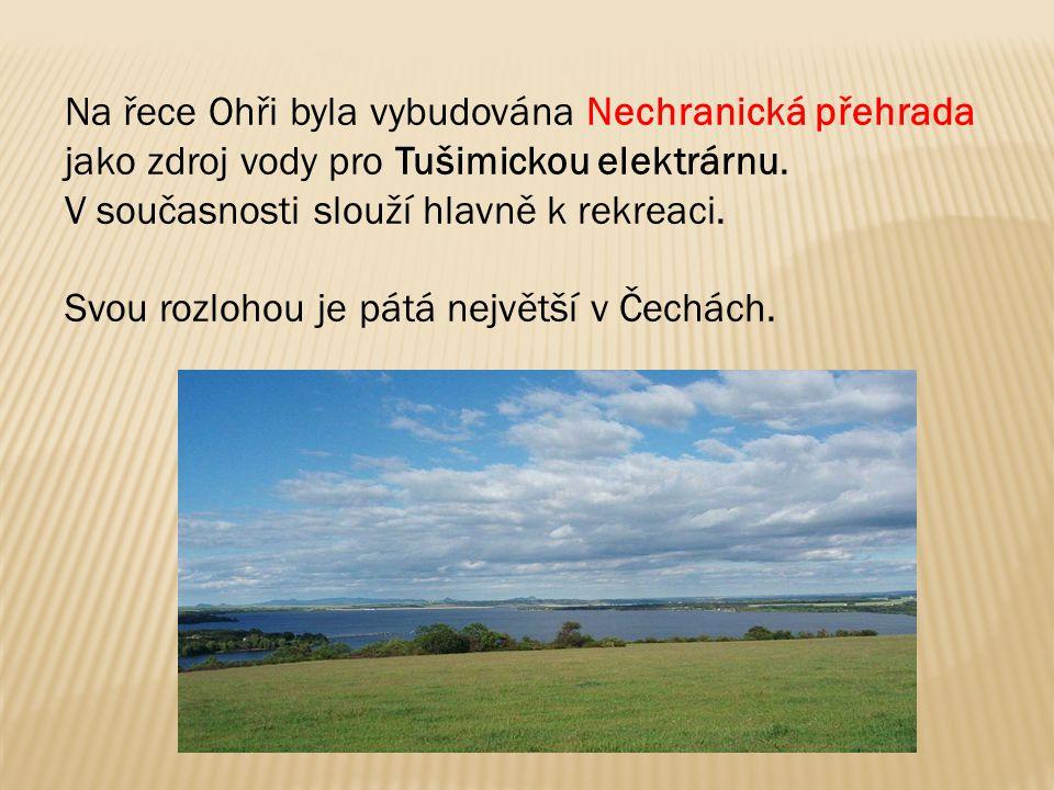Na řece Ohři byla vybudována Nechranická přehrada jako zdroj vody pro Tušimickou elektrárnu.