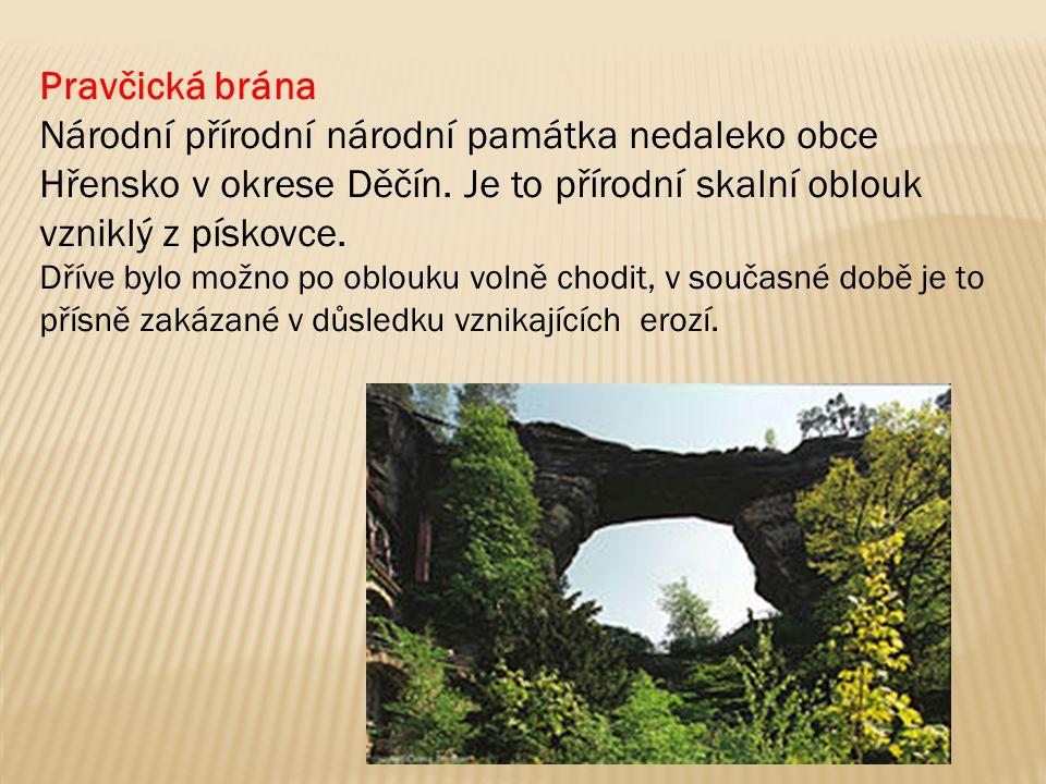 Pravčická brána Národní přírodní národní památka nedaleko obce Hřensko v okrese Děčín. Je to přírodní skalní oblouk vzniklý z pískovce.