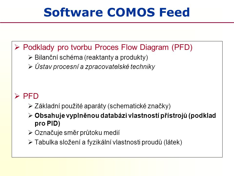 Software COMOS Feed Podklady pro tvorbu Proces Flow Diagram (PFD) PFD
