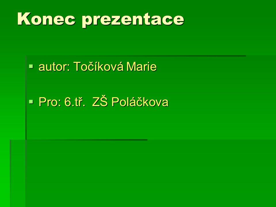 Konec prezentace autor: Točíková Marie Pro: 6.tř. ZŠ Poláčkova