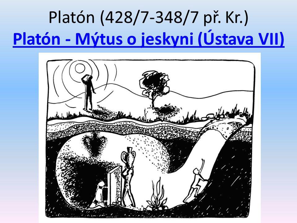 Platón (428/7-348/7 př. Kr.) Platón - Mýtus o jeskyni (Ústava VII)