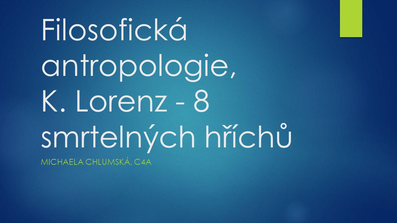 Filosofická antropologie, K. Lorenz - 8 smrtelných hříchů
