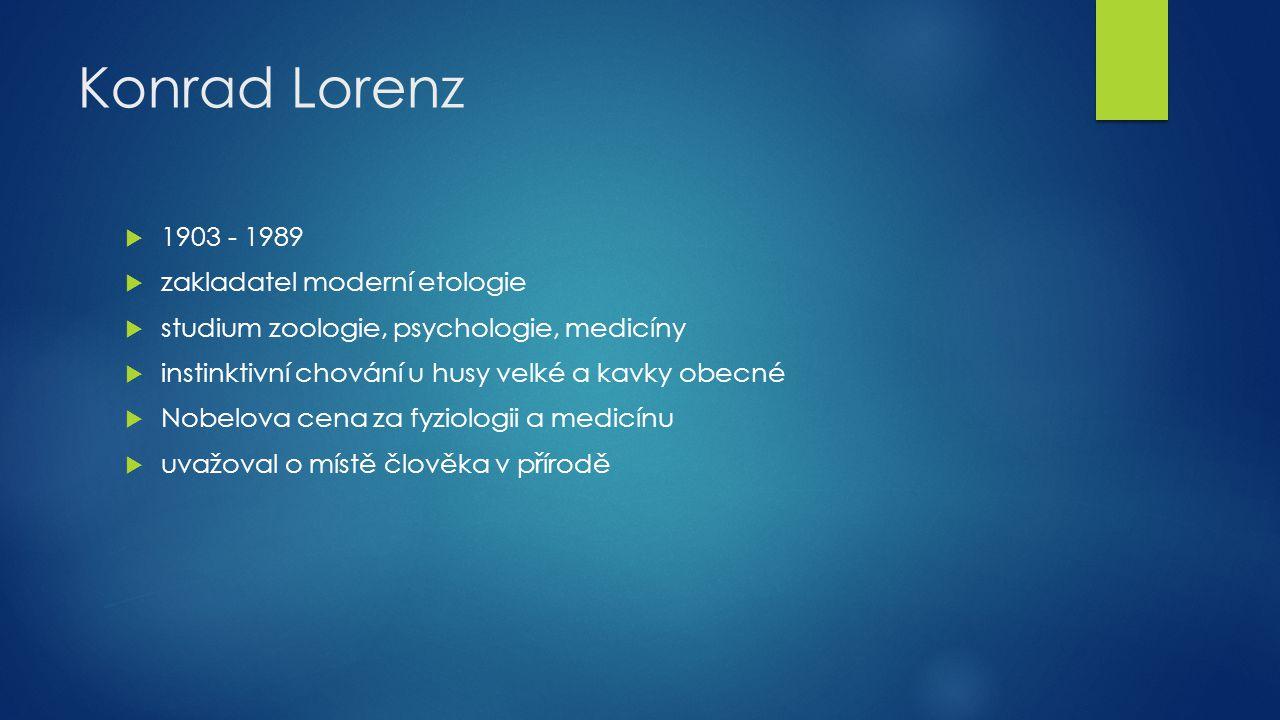 Konrad Lorenz 1903 - 1989 zakladatel moderní etologie