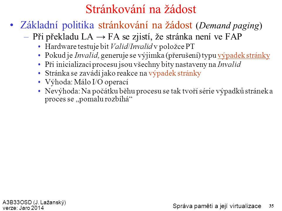 Stránkování na žádost Základní politika stránkování na žádost (Demand paging) Při překladu LA → FA se zjistí, že stránka není ve FAP.