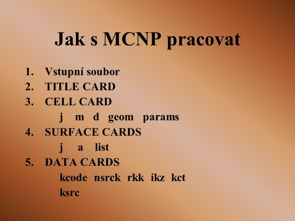 Jak s MCNP pracovat Vstupní soubor TITLE CARD CELL CARD