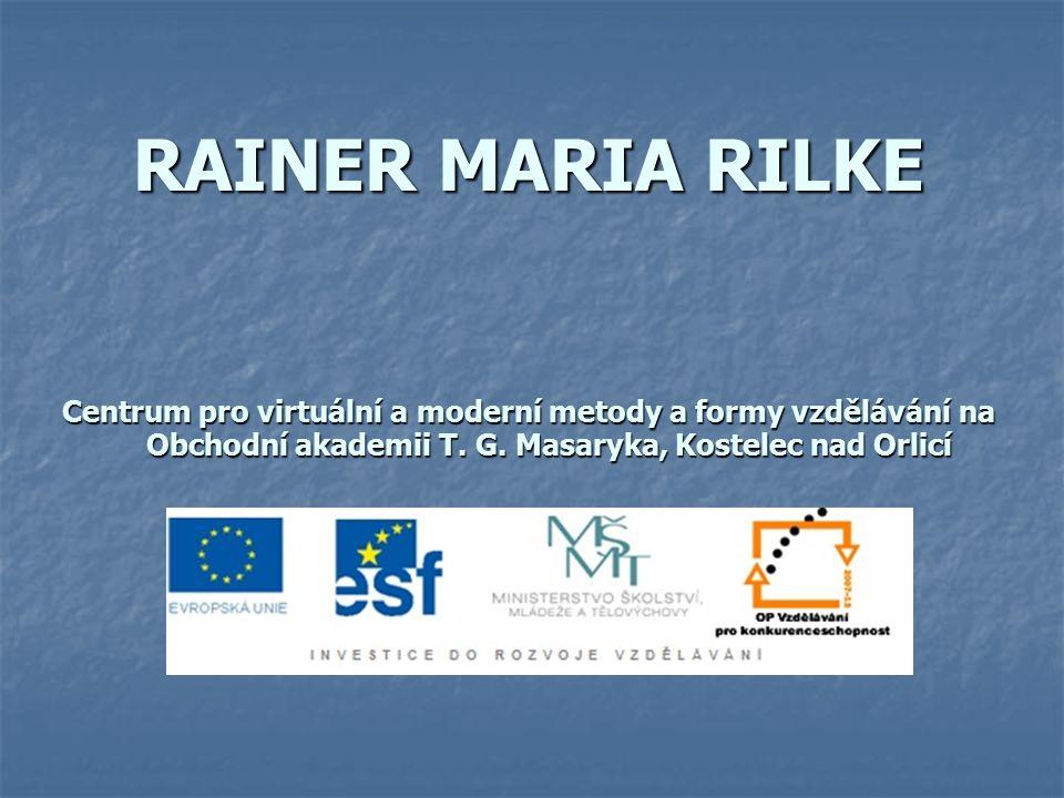 RAINER MARIA RILKE Centrum pro virtuální a moderní metody a formy vzdělávání na Obchodní akademii T.