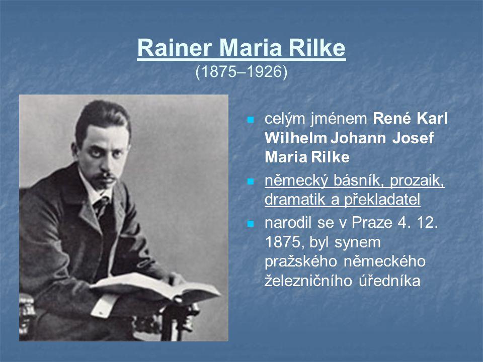 Rainer Maria Rilke (1875–1926) celým jménem René Karl Wilhelm Johann Josef Maria Rilke. německý básník, prozaik, dramatik a překladatel.