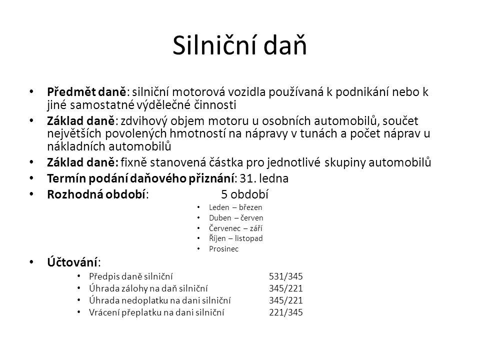 Silniční daň Předmět daně: silniční motorová vozidla používaná k podnikání nebo k jiné samostatné výdělečné činnosti.