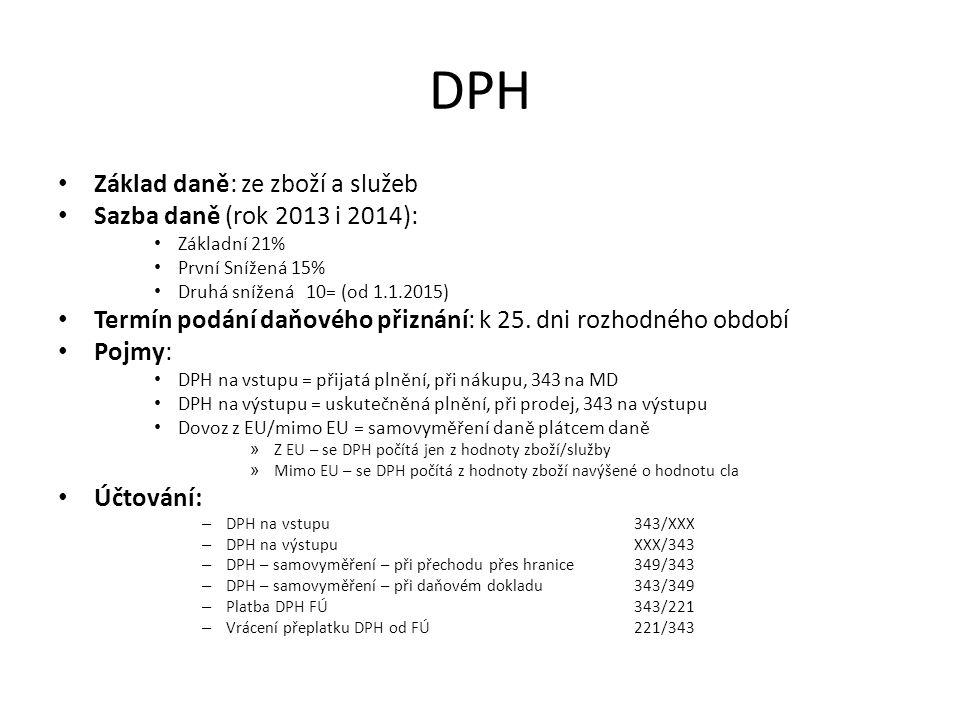 DPH Základ daně: ze zboží a služeb Sazba daně (rok 2013 i 2014):