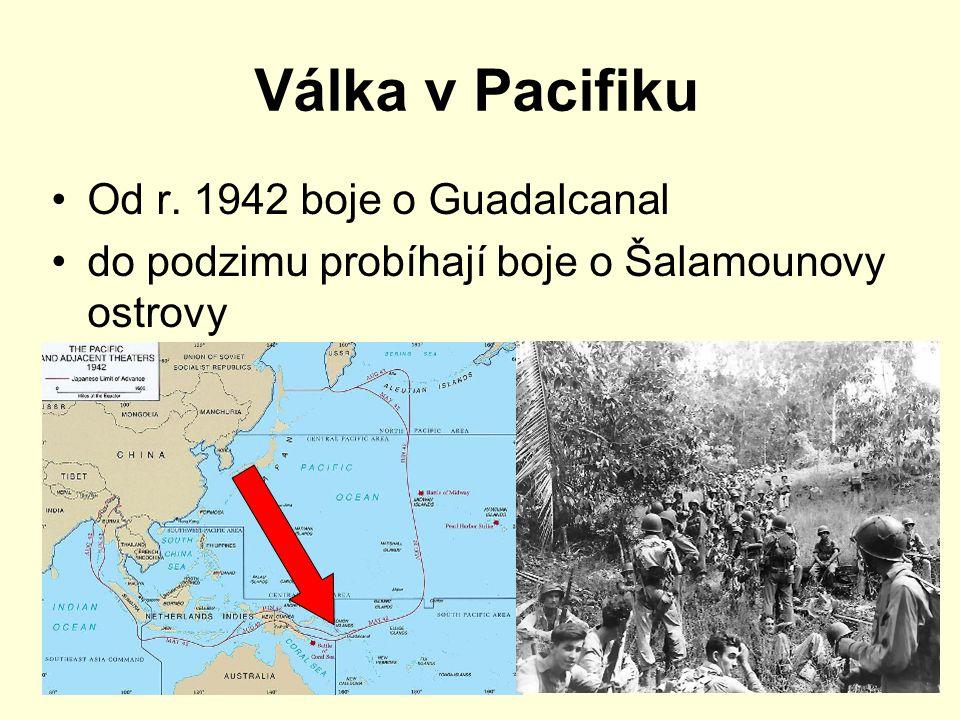 Válka v Pacifiku Od r. 1942 boje o Guadalcanal