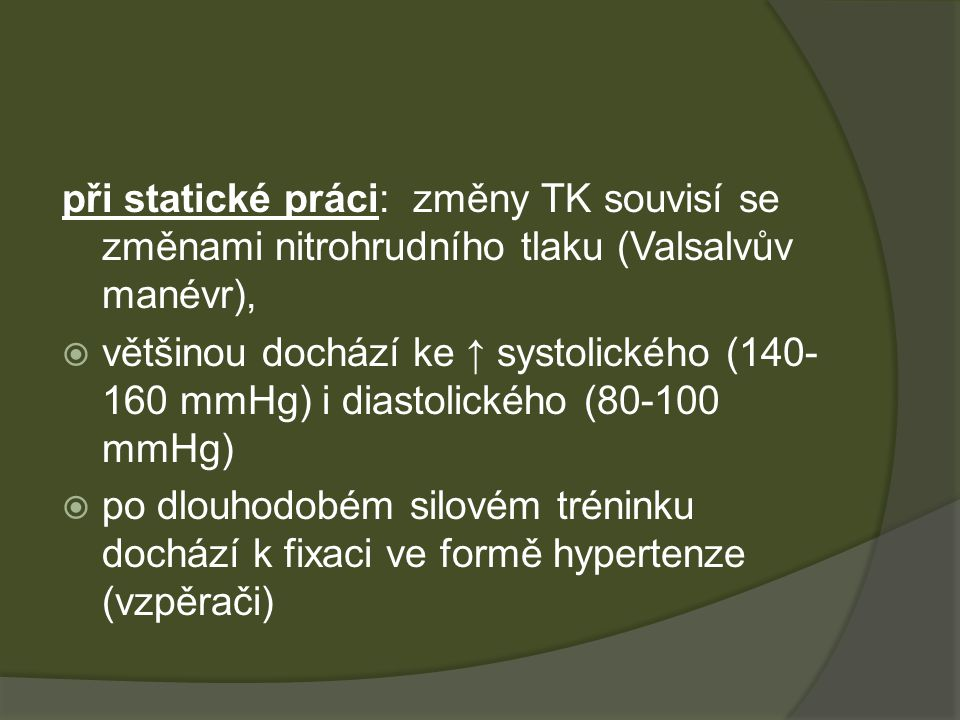 při statické práci: změny TK souvisí se změnami nitrohrudního tlaku (Valsalvův manévr),
