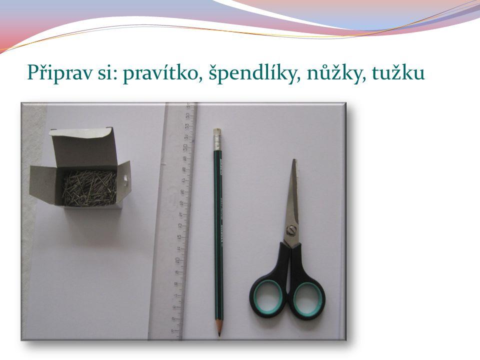 Připrav si: pravítko, špendlíky, nůžky, tužku