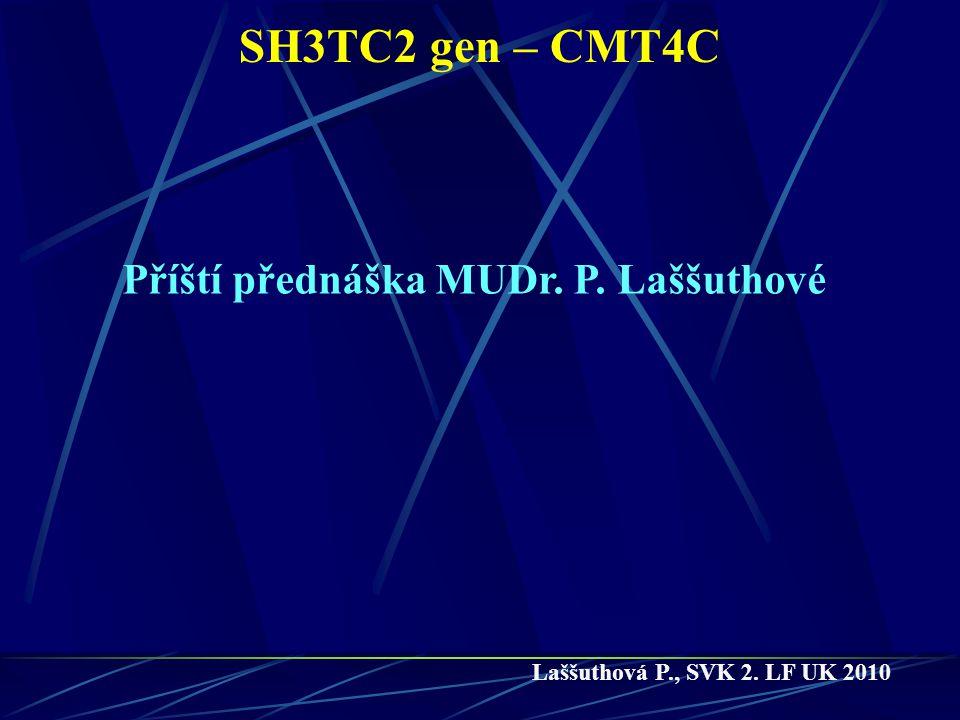 SH3TC2 gen – CMT4C Příští přednáška MUDr. P. Laššuthové