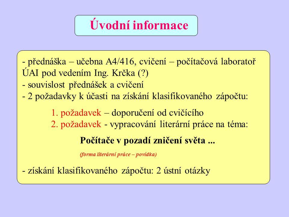 Úvodní informace - přednáška – učebna A4/416, cvičení – počítačová laboratoř ÚAI pod vedením Ing. Krčka ( )