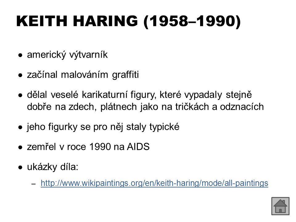 KEITH HARING (1958–1990) americký výtvarník začínal malováním graffiti