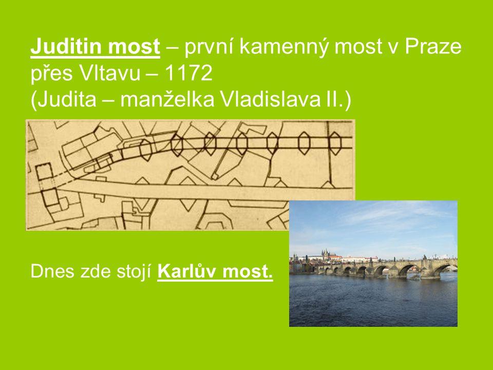 Juditin most – první kamenný most v Praze přes Vltavu – 1172 (Judita – manželka Vladislava II.)