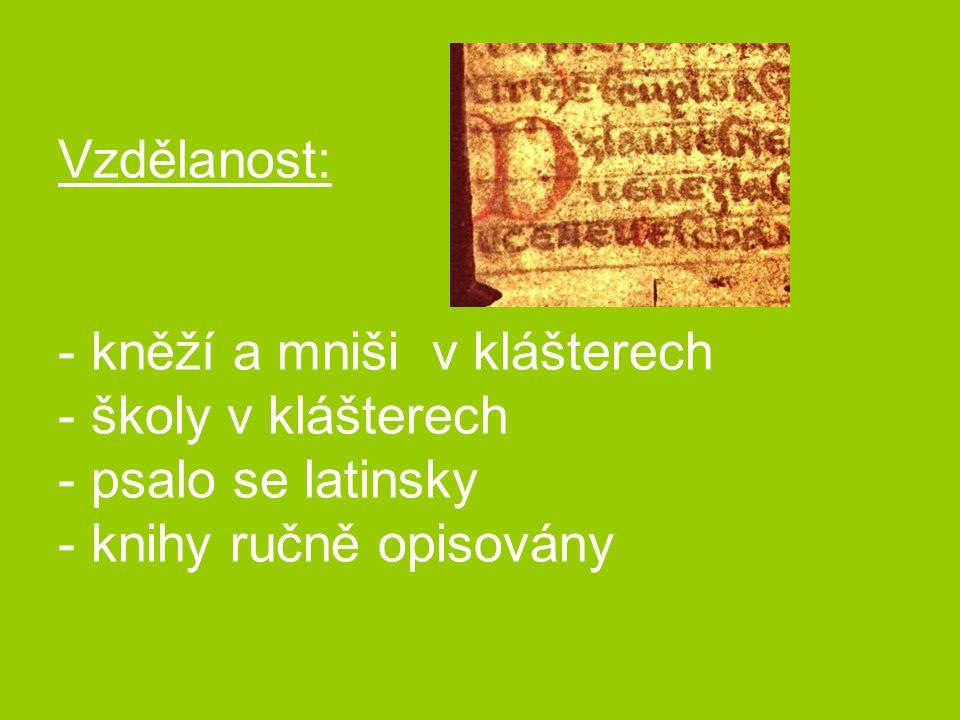 Vzdělanost: - kněží a mniši v klášterech - školy v klášterech - psalo se latinsky - knihy ručně opisovány