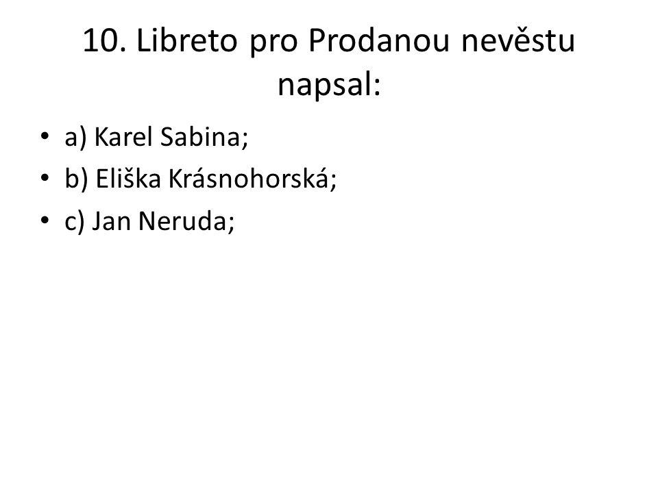 10. Libreto pro Prodanou nevěstu napsal: