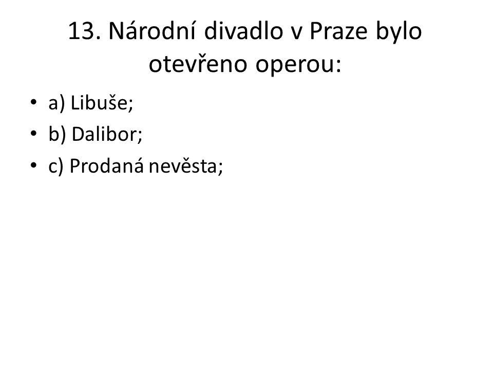 13. Národní divadlo v Praze bylo otevřeno operou: