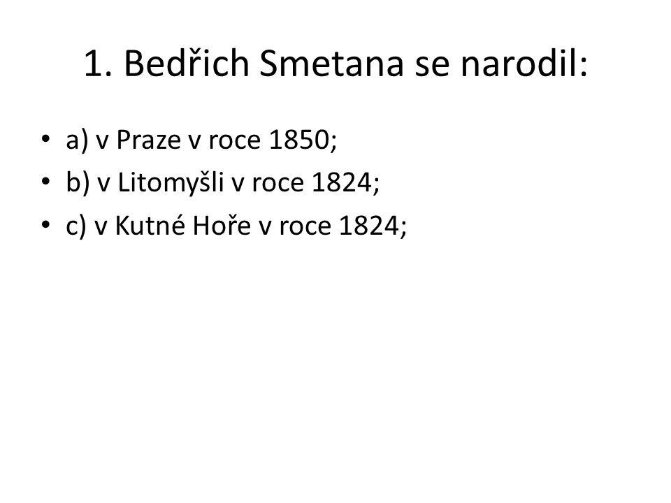 1. Bedřich Smetana se narodil: