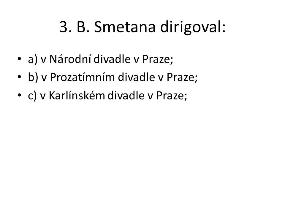 3. B. Smetana dirigoval: a) v Národní divadle v Praze;