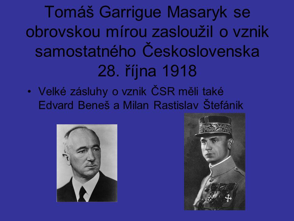 Tomáš Garrigue Masaryk se obrovskou mírou zasloužil o vznik samostatného Československa 28. října 1918