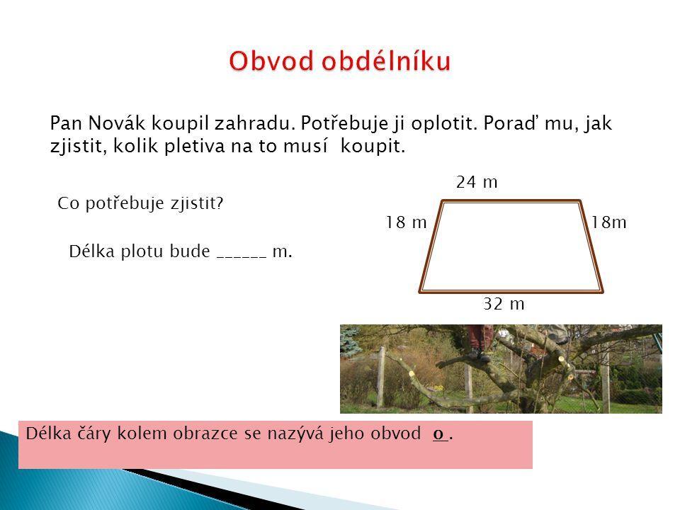 Obvod obdélníku Pan Novák koupil zahradu. Potřebuje ji oplotit. Poraď mu, jak zjistit, kolik pletiva na to musí koupit.