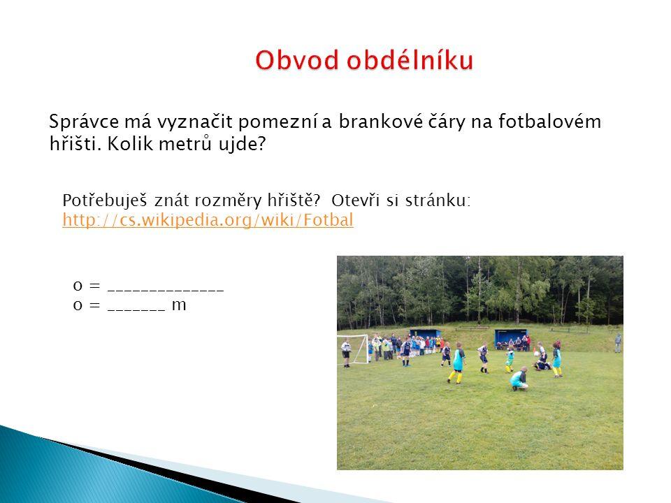 Obvod obdélníku Správce má vyznačit pomezní a brankové čáry na fotbalovém hřišti. Kolik metrů ujde