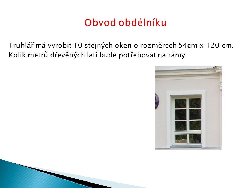 Obvod obdélníku Truhlář má vyrobit 10 stejných oken o rozměrech 54cm x 120 cm.