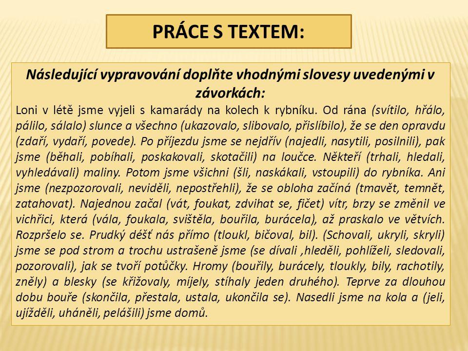 PRÁCE S TEXTEM: Následující vypravování doplňte vhodnými slovesy uvedenými v závorkách: